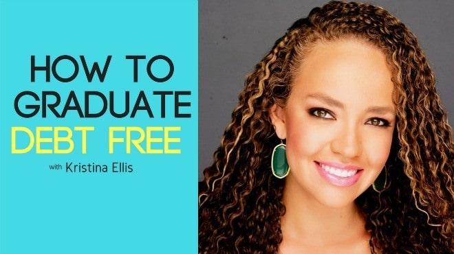 How to Graduate Debt Free with Kristina Ellis