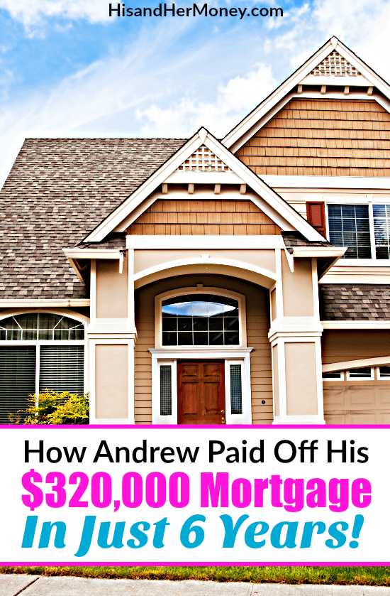 How Andrew Paid Off His $320,000 Mortgage In Just 6 Years
