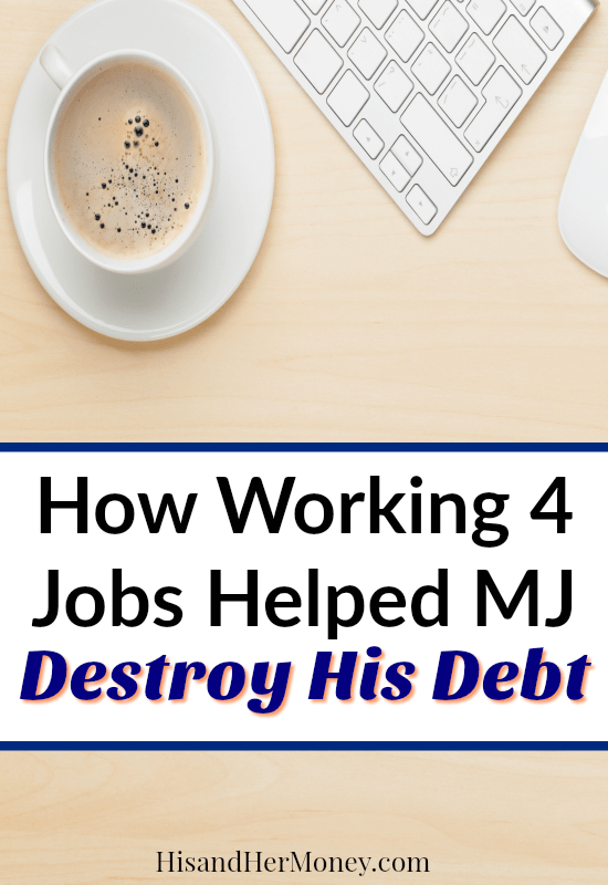 How Working 4 Jobs Helped MJ Destroy His Debt