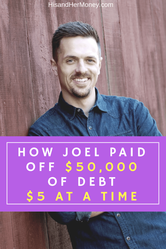How Joel Paid Off $50,000 of Debt $5 at a Time (1)