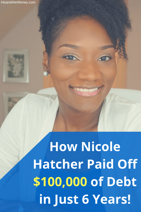 How Nicole Hatcher Paid Off $100,000 of Debt in Just 6 Years!