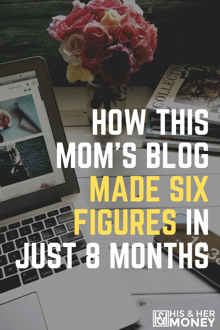 How This Mom S Blog Made Six Figures In Just 8 Months